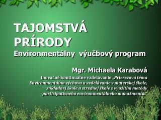 TAJOMSTVÁ PRÍRODY Environmentálny  výučbový program