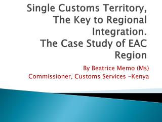 Single Customs Territory,   The Key to Regional Integration. The Case Study of EAC Region