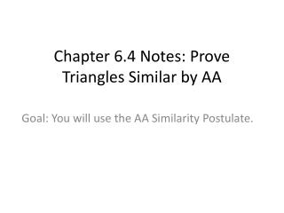 Chapter 6.4 Notes: Prove Triangles Similar by AA