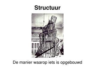 De manier waarop iets is opgebouwd