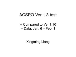 ACSPO Ver 1.3 test -- Compared to Ver 1.10  -- Data: Jan. 6 – Feb. 1