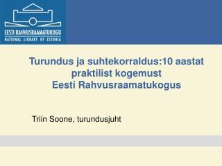 Turundus ja suhtekorraldus:10 aastat praktilist kogemust  Eesti Rahvusraamatukogus