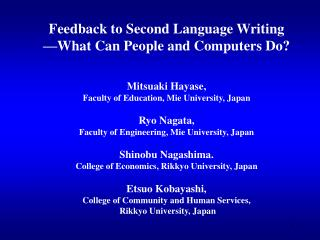 Feedback to Second Language Writing —What Can People and Computers Do? Mitsuaki Hayase,