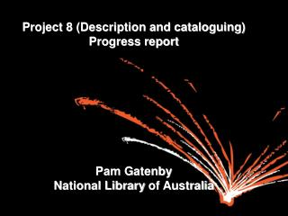 Project 8 (Description and cataloguing) Progress report  Pam Gatenby