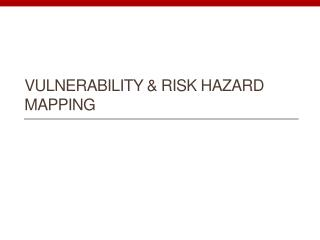 Vulnerability & Risk Hazard Mapping