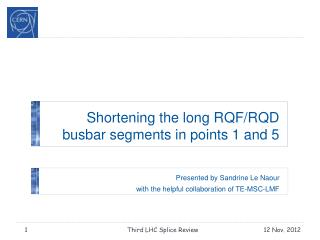 Shortening the long RQF/RQD  busbar  segments in points 1 and 5