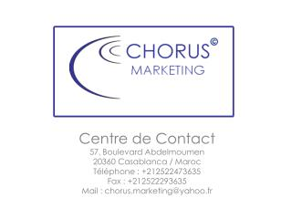 Centre de Contact 57 ,  Boulevard Abdelmoumen 20360 Casablanca / Maroc Téléphone : +212522473635