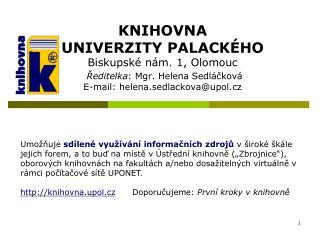 """Knihovna Univerzity Palackého (KUP) Ústřední knihovna """"Zbrojnice"""", Biskupské nám. 1"""