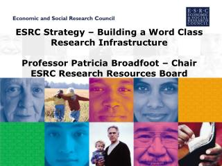 ESRC Strategy   Building a Word Class Research Infrastructure  Professor Patricia Broadfoot   Chair ESRC Research Resour