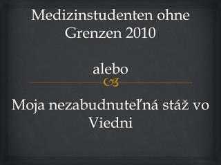 Medizinstudenten  ohne  Grenzen  2010 alebo Moja nezabudnuteľná stáž vo Viedni