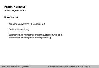 Frank Kameier Strömungstechnik II 3 . Vorlesung