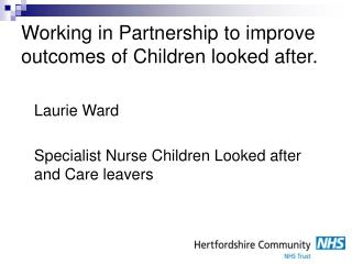 Working in Partnership to improve outcomes of Children looked after.
