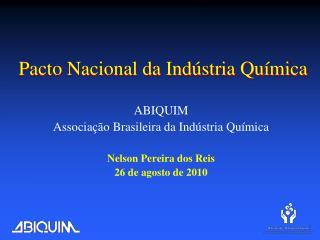 ABIQUIM  Associação Brasileira da Indústria Química Nelson Pereira dos Reis 26 de agosto de 2010