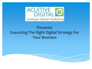 Presents: Executing The Right Digital Strategy For Your Business
