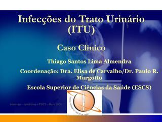 Infecções do Trato Urinário (ITU) Caso Clínico