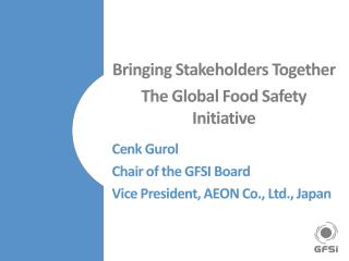 Bringing Stakeholders  Together  The  Global Food Safety Initiative Cenk Gurol