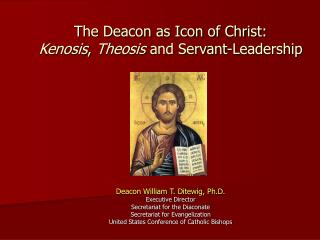 The Deacon as Icon of Christ: Kenosis ,  Theosis  and Servant-Leadership