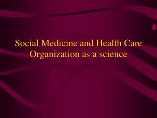 Social Medicine andHealth Care Organizationas a science