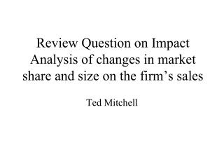 Review Question on Impact Analysis of changes in market share and size on the firm ' s sales