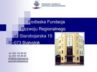 P odlaska Fundacja  R ozwoju Regionalnego       ul.  Starobojarska 15    15 -073 Białystok
