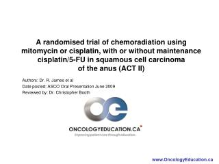 Authors: Dr. R. James et al Date posted: ASCO Oral Presentation June 2009