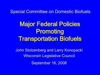 Major Federal Policies Promoting  Transportation Biofuels