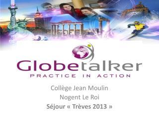 Collège Jean Moulin Nogent Le Roi Séjour «Trèves 2013»