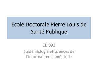 Ecole Doctorale Pierre Louis de Sant� Publique