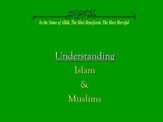Understanding Islam & Muslims