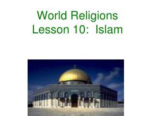 World Religions Lesson 10:  Islam