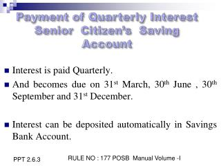 Payment of Quarterly Interest Senior  Citizen's  Saving  Account
