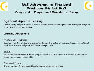 RME Achievement of First Level What does this look like? Primary 4:  Prayer and Worship in Islam