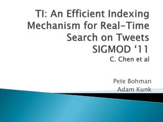 TI: An Efficient Indexing Mechanism for Real-Time Search on Tweets SIGMOD '11 C. Chen et al