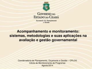 Coordenadoria de Planejamento, Orçamento e Gestão – CPLOG Célula de Monitoramento de Programas