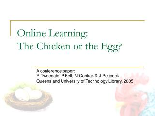 Online Learning: The Chicken or the Egg?