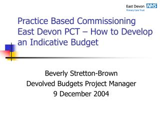 Practice Based Commissioning  East Devon PCT – How to Develop an Indicative Budget