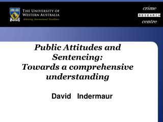 Public Attitudes and Sentencing:  Towards a comprehensive understanding