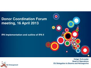 Donor Coordination Forum  meeting, 16 April 2013 IPA Implementation and outline of IPA II