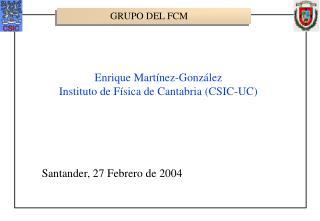 Enrique Martínez-González Instituto de Física de Cantabria (CSIC-UC)