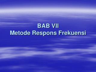 BAB VII Metode Respons Frekuensi