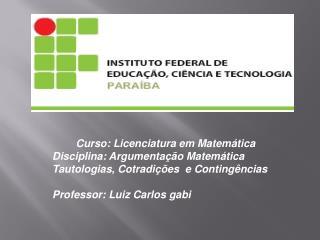 Curso: Licenciatura em Matemática Disciplina: Argumentação Matemática