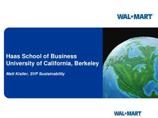 Haas School of Business University of California, Berkeley Matt Kistler, SVP Sustainability