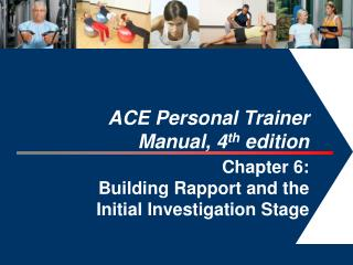 ACE Personal Trainer  Manual, 4 th  edition  Chapter 6:  Building Rapport and the