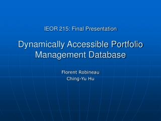 IEOR 215: Final Presentation Dynamically Accessible Portfolio Management Database