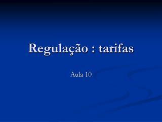 Regulação : tarifas
