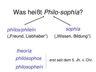 Was heißt  Philo-sophía ?