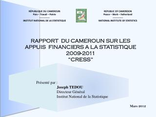 REPUBLIC OF CAMEROON Peace – Work – Fatherland ------------- NATIONAL INSTITUTE OF STATISTICS