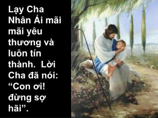 """Lạy Cha Nhân Ái mãi mãi yêu thương và luôn tín thành.  Lời Cha đã nói: """"Con ơi! đừng sợ hãi""""."""