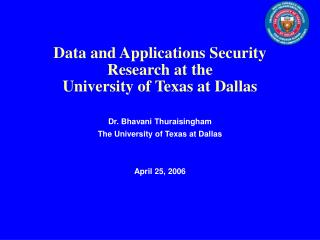 Data and Applications Security Research at the  University of Texas at Dallas