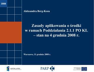 Zasady aplikowania o środki  w ramach Poddziałania 2.1.1 PO KL – stan na 4 grudnia 2008 r.